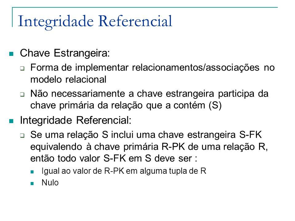 Integridade Referencial Chave Estrangeira: Forma de implementar relacionamentos/associações no modelo relacional Não necessariamente a chave estrangei