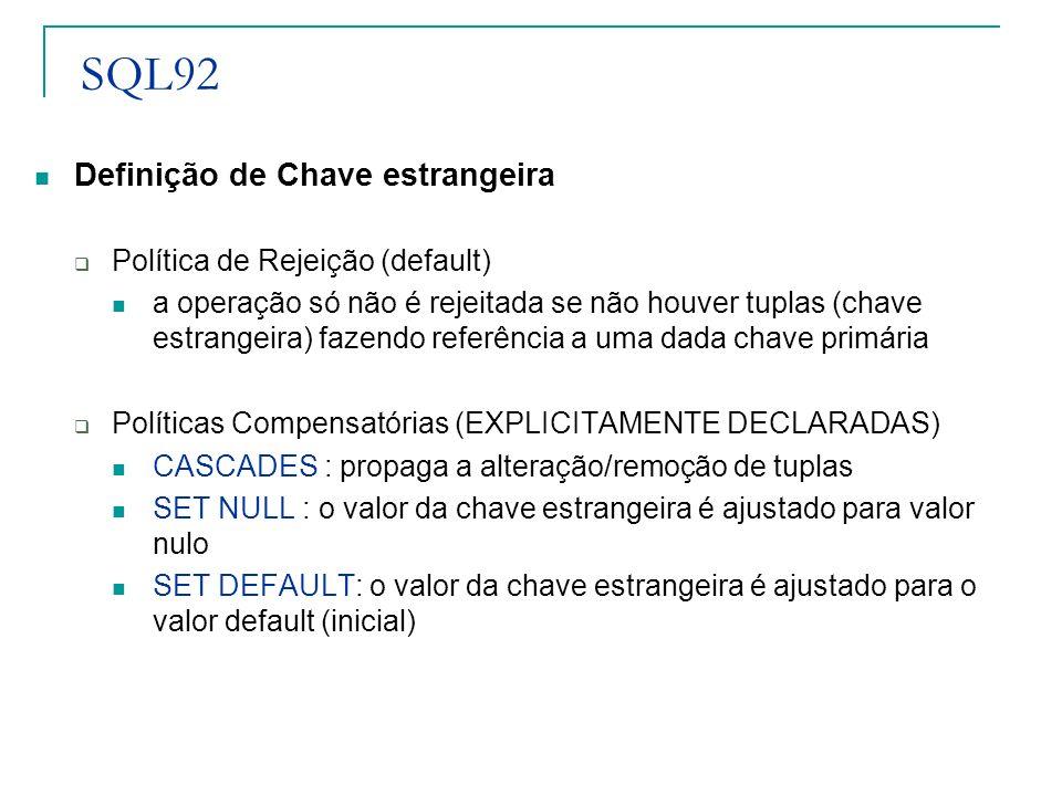 SQL92 Definição de Chave estrangeira Política de Rejeição (default) a operação só não é rejeitada se não houver tuplas (chave estrangeira) fazendo ref
