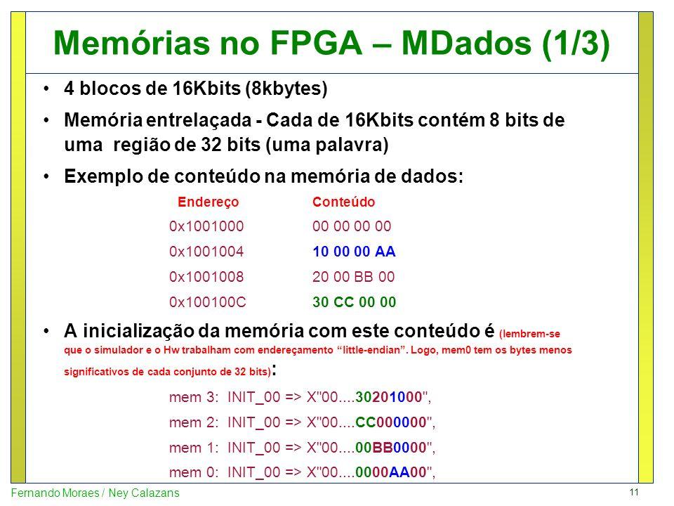 11 Fernando Moraes / Ney Calazans Memórias no FPGA – MDados (1/3) 4 blocos de 16Kbits (8kbytes) Memória entrelaçada - Cada de 16Kbits contém 8 bits de