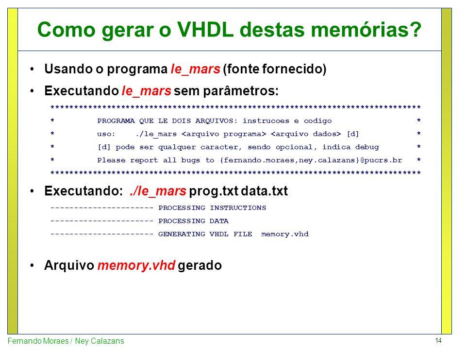 14 Fernando Moraes / Ney Calazans Como gerar o VHDL destas memórias? Usando o programa le_mars (fonte fornecido) Executando le_mars sem parâmetros: **