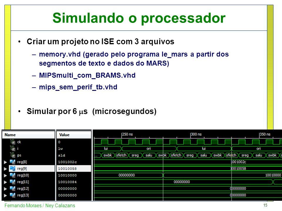 15 Fernando Moraes / Ney Calazans Simulando o processador Criar um projeto no ISE com 3 arquivos –memory.vhd (gerado pelo programa le_mars a partir do