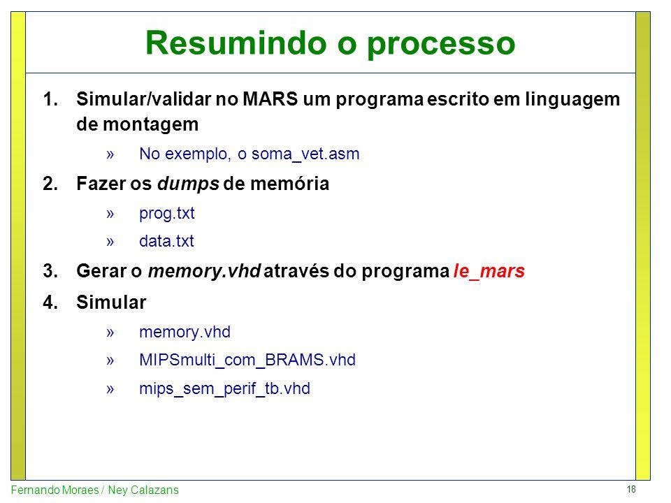 18 Fernando Moraes / Ney Calazans Resumindo o processo 1.Simular/validar no MARS um programa escrito em linguagem de montagem »No exemplo, o soma_vet.