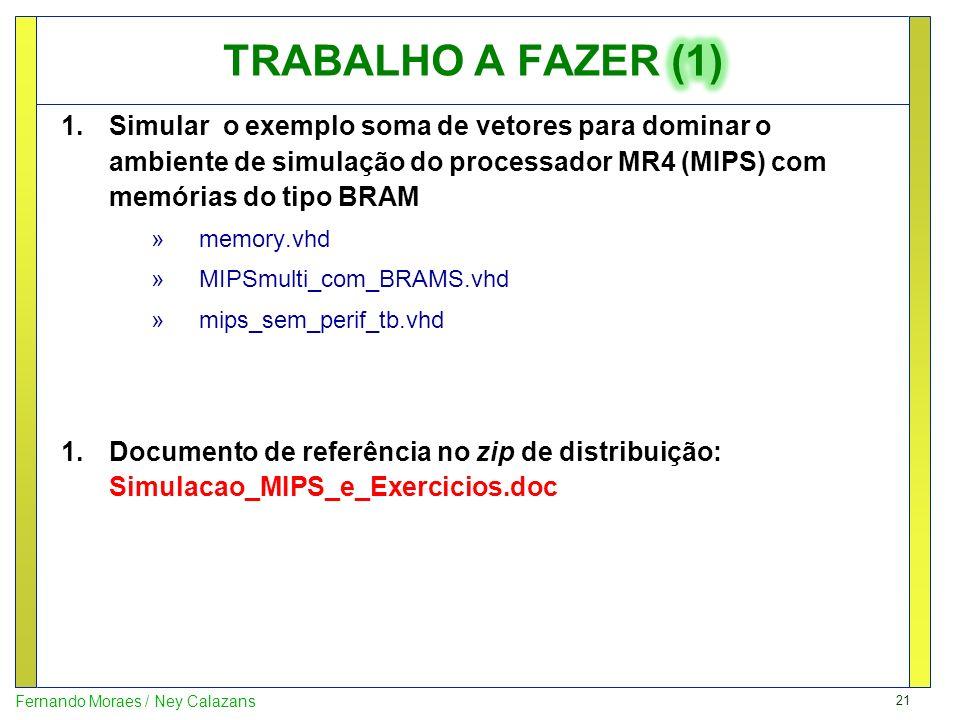 21 Fernando Moraes / Ney Calazans 1.Simular o exemplo soma de vetores para dominar o ambiente de simulação do processador MR4 (MIPS) com memórias do t
