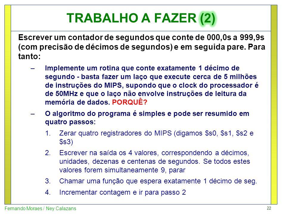 22 Fernando Moraes / Ney Calazans Escrever um contador de segundos que conte de 000,0s a 999,9s (com precisão de décimos de segundos) e em seguida par
