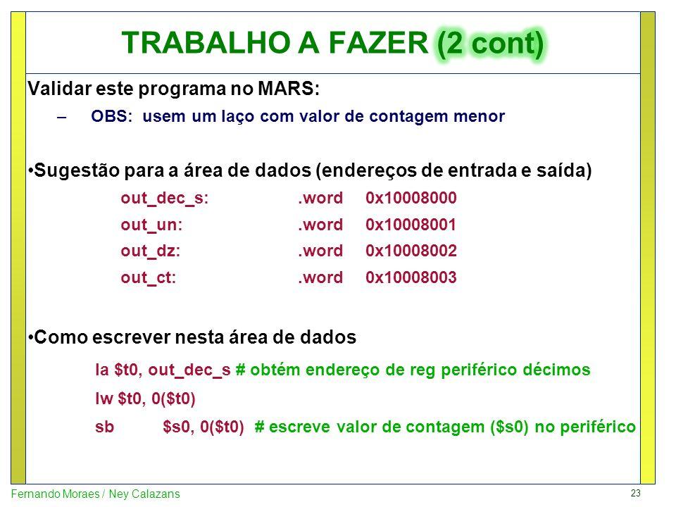 23 Fernando Moraes / Ney Calazans Validar este programa no MARS: –OBS: usem um laço com valor de contagem menor Sugestão para a área de dados (endereç