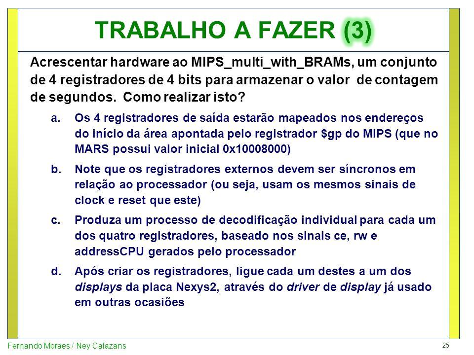 25 Fernando Moraes / Ney Calazans Acrescentar hardware ao MIPS_multi_with_BRAMs, um conjunto de 4 registradores de 4 bits para armazenar o valor de co
