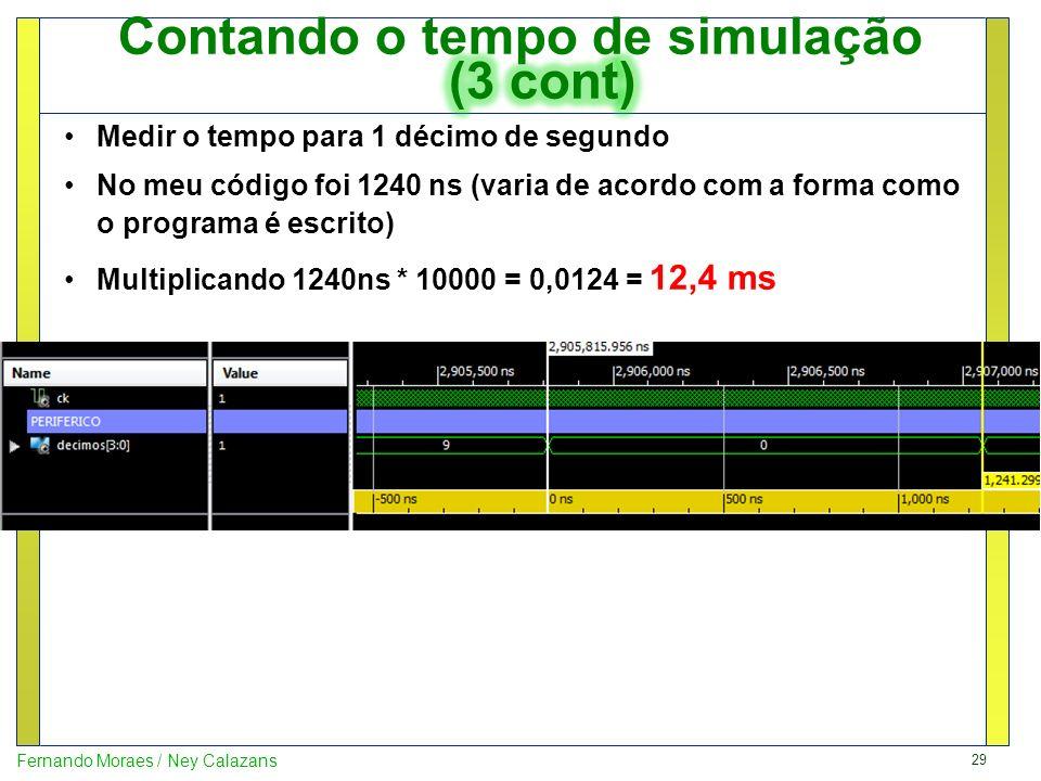 29 Fernando Moraes / Ney Calazans Medir o tempo para 1 décimo de segundo No meu código foi 1240 ns (varia de acordo com a forma como o programa é escr