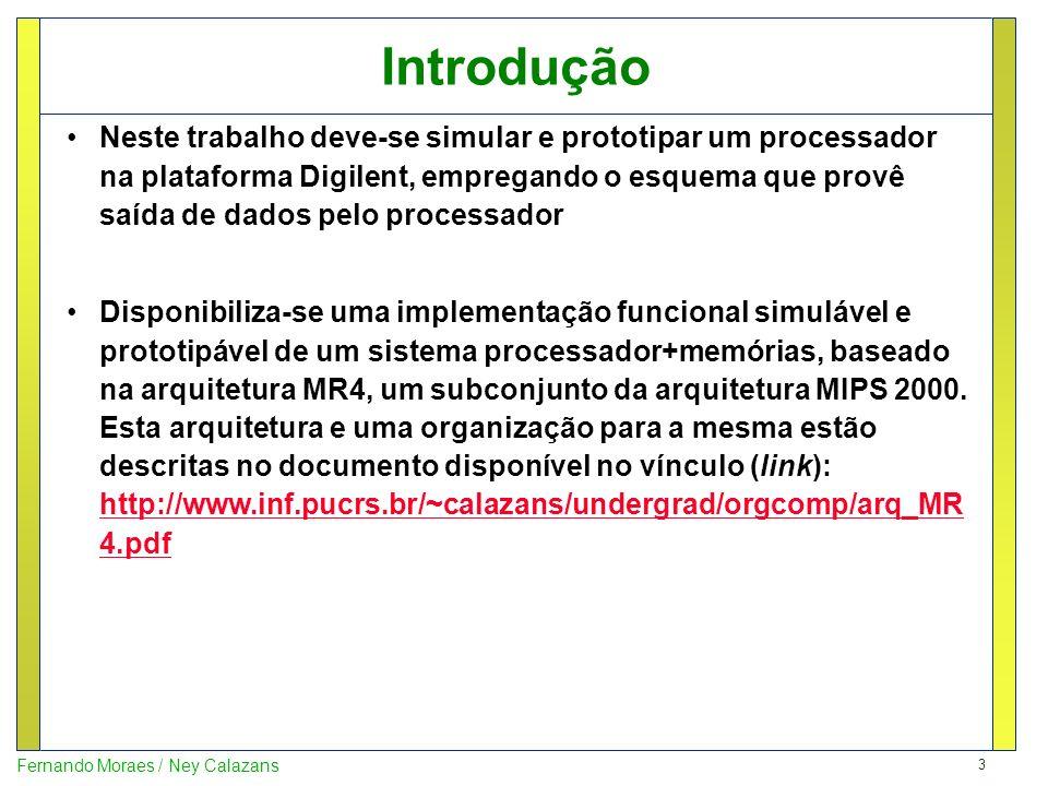 3 Fernando Moraes / Ney Calazans Introdução Neste trabalho deve-se simular e prototipar um processador na plataforma Digilent, empregando o esquema qu