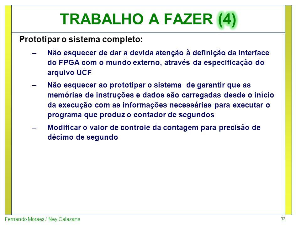 32 Fernando Moraes / Ney Calazans Prototipar o sistema completo: –Não esquecer de dar a devida atenção à definição da interface do FPGA com o mundo ex