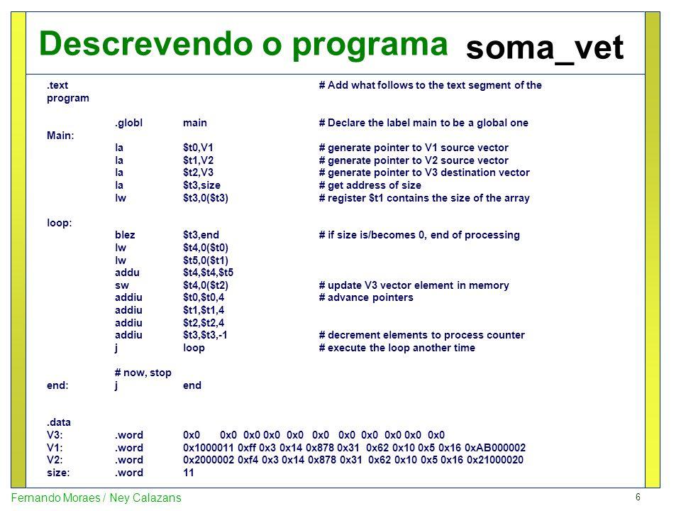 6 Fernando Moraes / Ney Calazans Descrevendo o programa soma_vet.text# Add what follows to the text segment of the program.globlmain# Declare the labe