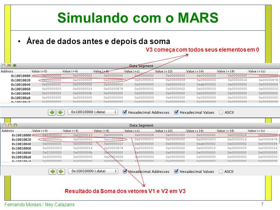 8 Fernando Moraes / Ney Calazans Gerando o dump de memória (prog) No MARS: File Dump Memory arquivo prog.txt Address Code Basic Source 0x00400000 0x3c011001 lui $1,0x00001001 10 la$t0,V1 0x00400004 0x3428002c ori $8,$1,0x0000002c 0x00400008 0x3c011001 lui $1,0x00001001 11 la$t1,V2 0x0040000c 0x34290058 ori $9,$1,0x00000058 0x00400010 0x3c011001 lui $1,0x00001001 12 la$t2,V3 0x00400014 0x342a0000 ori $10,$1,0x00000000 … 0x0040004c 0x08100013 j 0x0040004c 30 end:j end