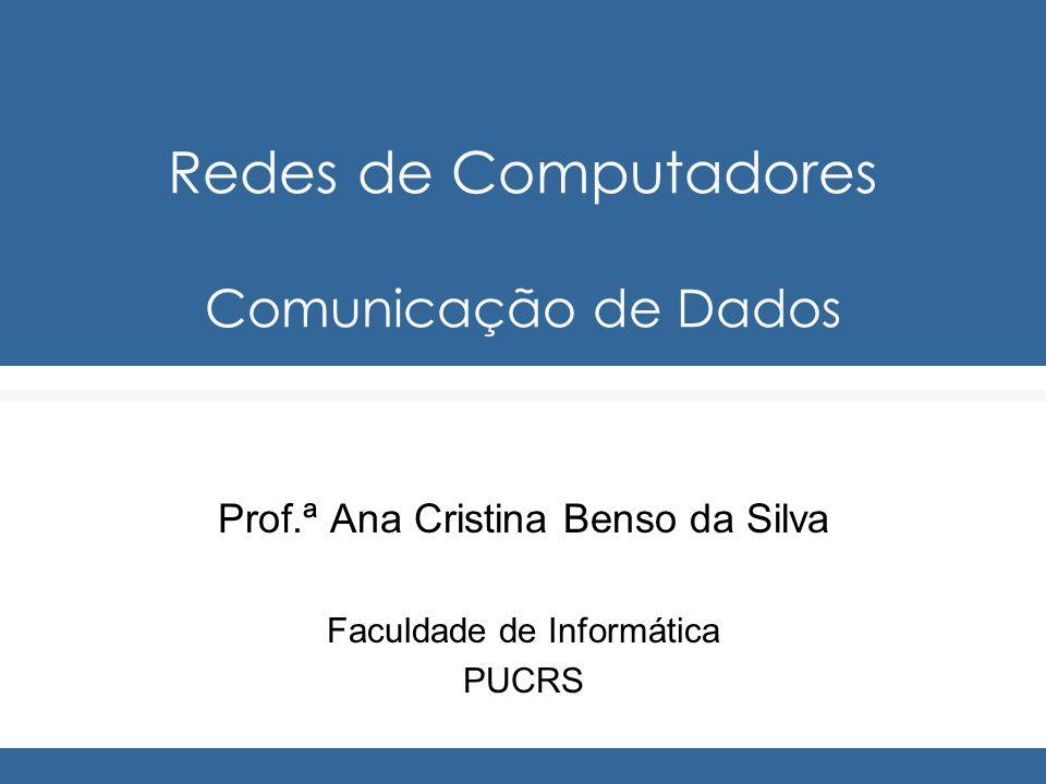 Redes de Computadores Comunicação de Dados Prof.ª Ana Cristina Benso da Silva Faculdade de Informática PUCRS