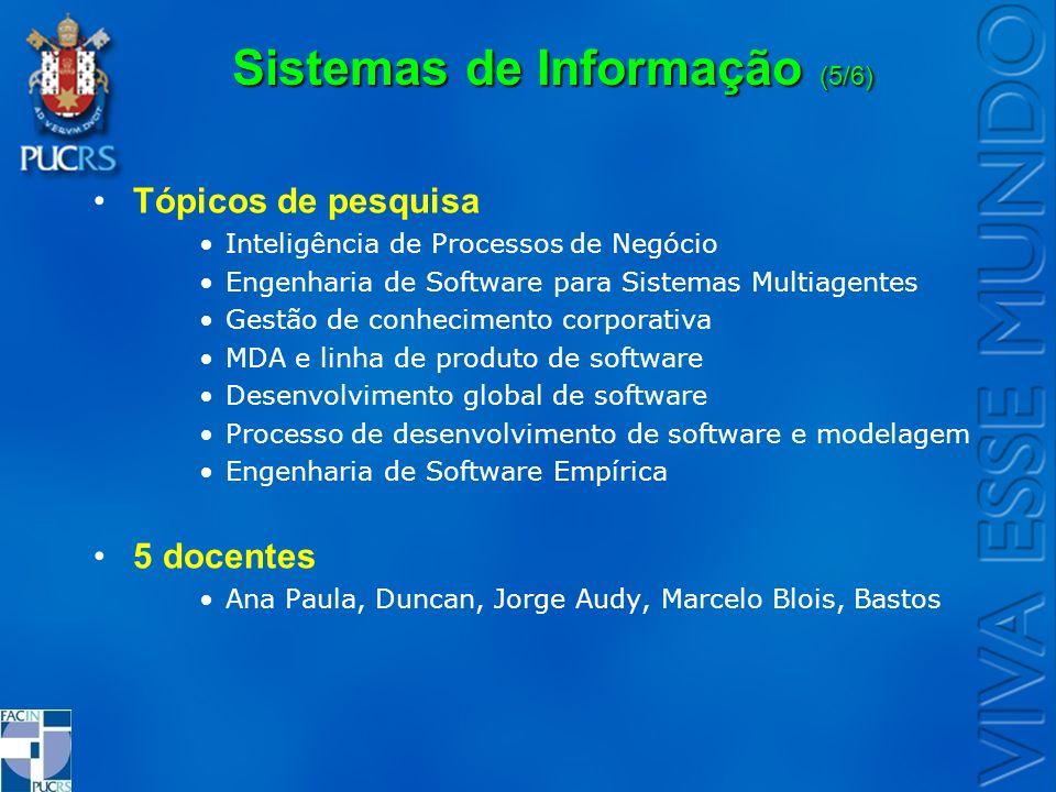 Sistemas de Informação (5/6) Tópicos de pesquisa Inteligência de Processos de Negócio Engenharia de Software para Sistemas Multiagentes Gestão de conh