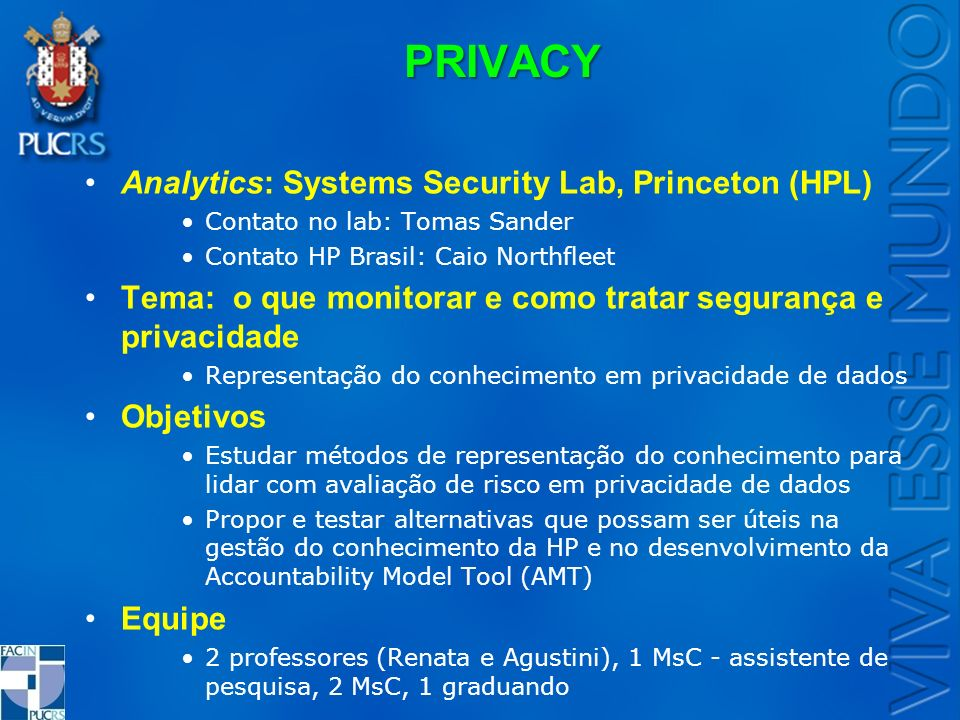 PRIVACY Analytics: Systems Security Lab, Princeton (HPL) Contato no lab: Tomas Sander Contato HP Brasil: Caio Northfleet Tema: o que monitorar e como