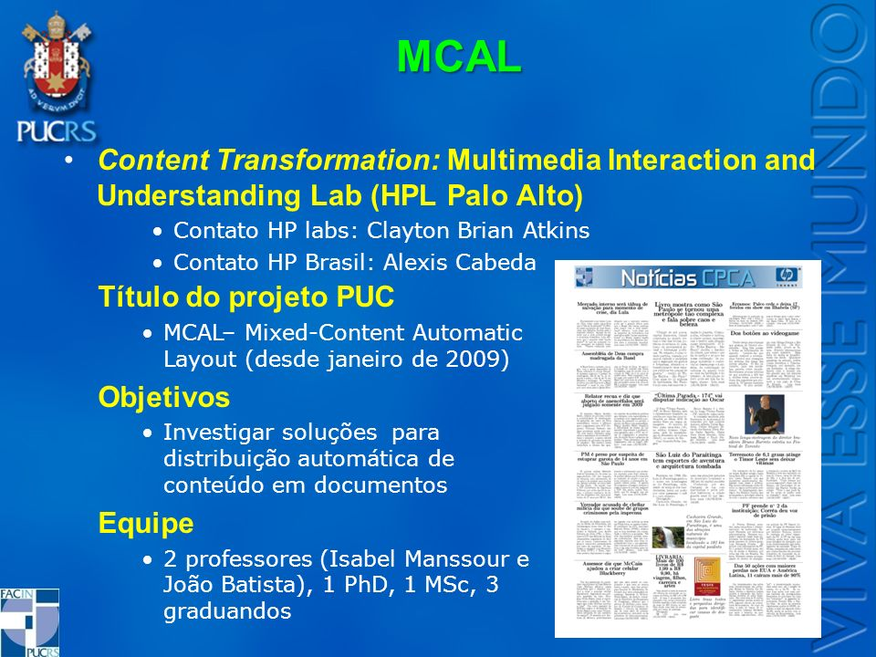 MCAL Content Transformation: Multimedia Interaction and Understanding Lab (HPL Palo Alto) Contato HP labs: Clayton Brian Atkins Contato HP Brasil: Ale