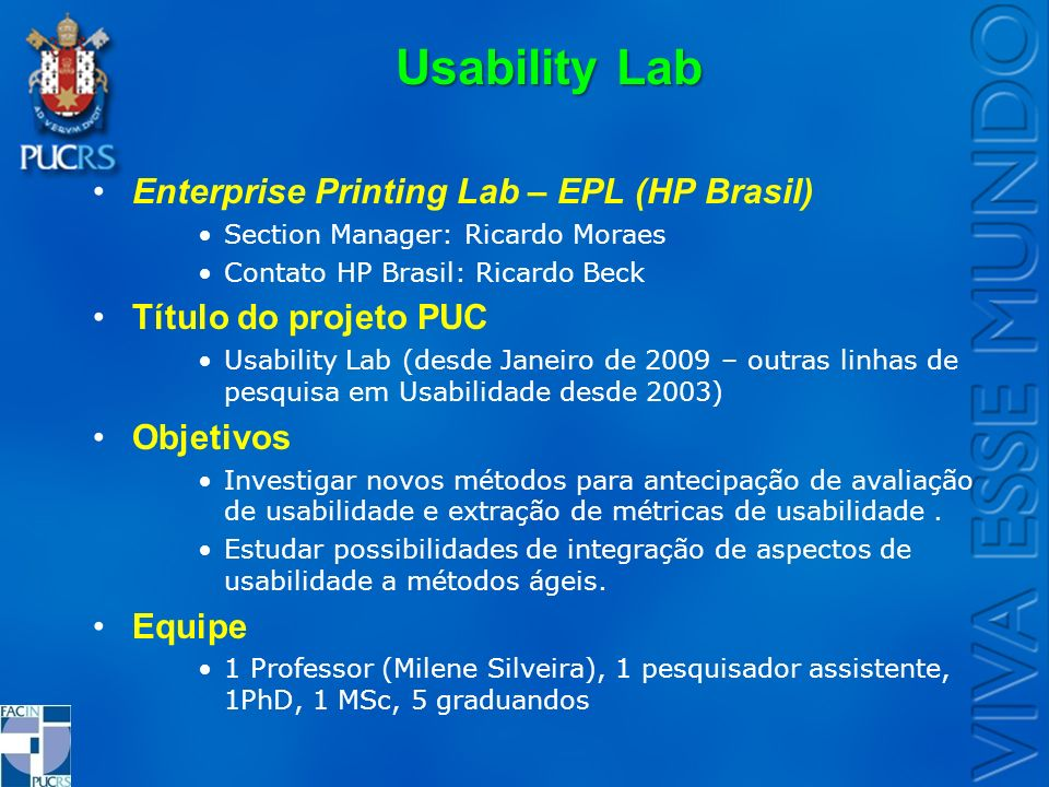 Usability Lab Enterprise Printing Lab – EPL (HP Brasil) Section Manager: Ricardo Moraes Contato HP Brasil: Ricardo Beck Título do projeto PUC Usabilit