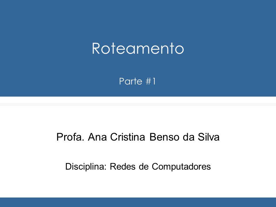 Roteamento Parte #1 Profa. Ana Cristina Benso da Silva Disciplina: Redes de Computadores