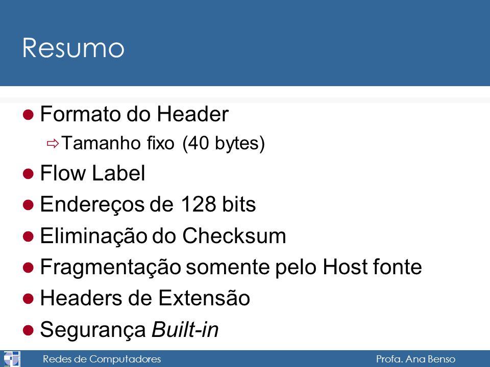 Redes de Computadores Profa. Ana Benso Resumo Formato do Header Tamanho fixo (40 bytes) Flow Label Endereços de 128 bits Eliminação do Checksum Fragme