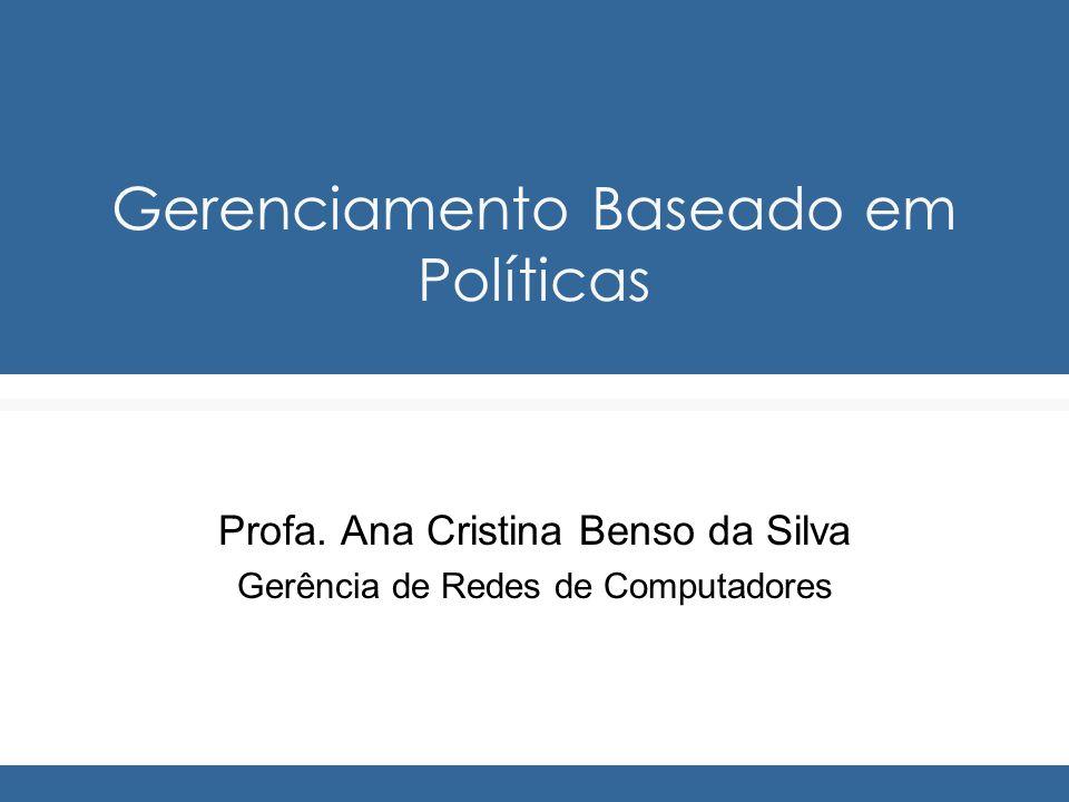 Gerenciamento Baseado em Políticas Profa. Ana Cristina Benso da Silva Gerência de Redes de Computadores