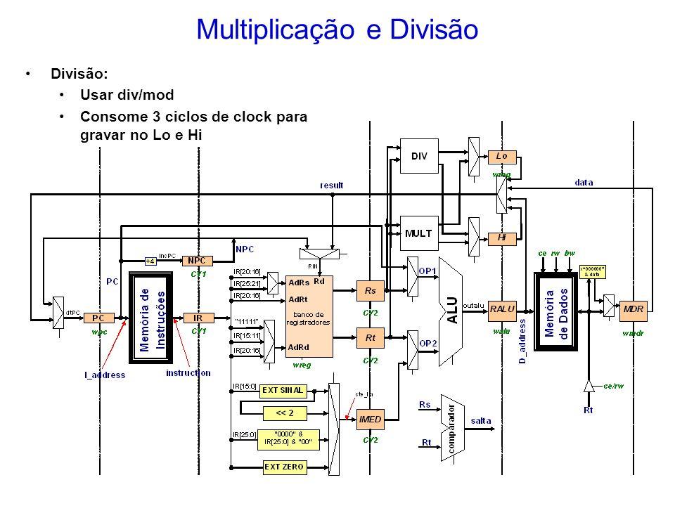 Multiplicação e Divisão Divisão: Usar div/mod Consome 3 ciclos de clock para gravar no Lo e Hi