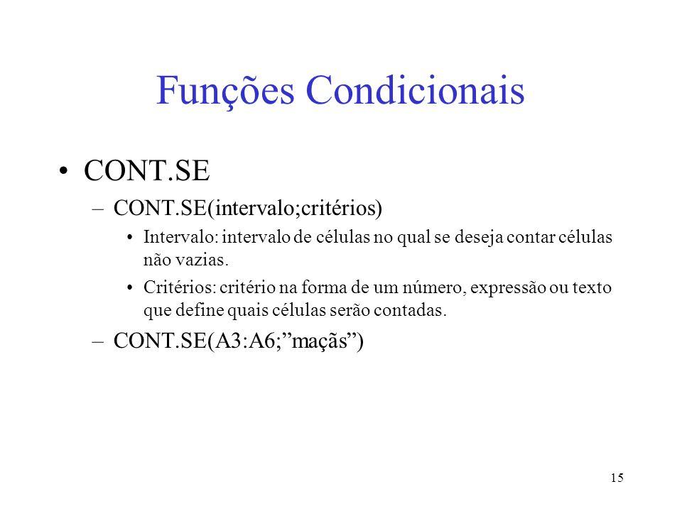 15 Funções Condicionais CONT.SE –CONT.SE(intervalo;critérios) Intervalo: intervalo de células no qual se deseja contar células não vazias. Critérios: