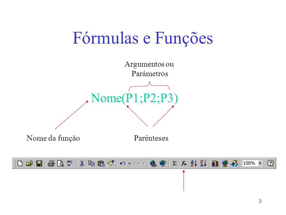 4 Fórmulas e Funções Soma –SOMA(1;4;7) resultado = 12 –SOMA(A1:A4) soma valores das células A1 até A4 –SOMA(A1;A4) soma valores das células A1 e A4 –SOMA(A1:A4;15) soma valores das células A1até A4 com o valor 15