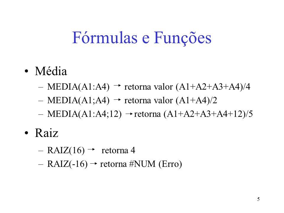 5 Fórmulas e Funções Média –MEDIA(A1:A4) retorna valor (A1+A2+A3+A4)/4 –MEDIA(A1;A4) retorna valor (A1+A4)/2 –MEDIA(A1:A4;12) retorna (A1+A2+A3+A4+12)
