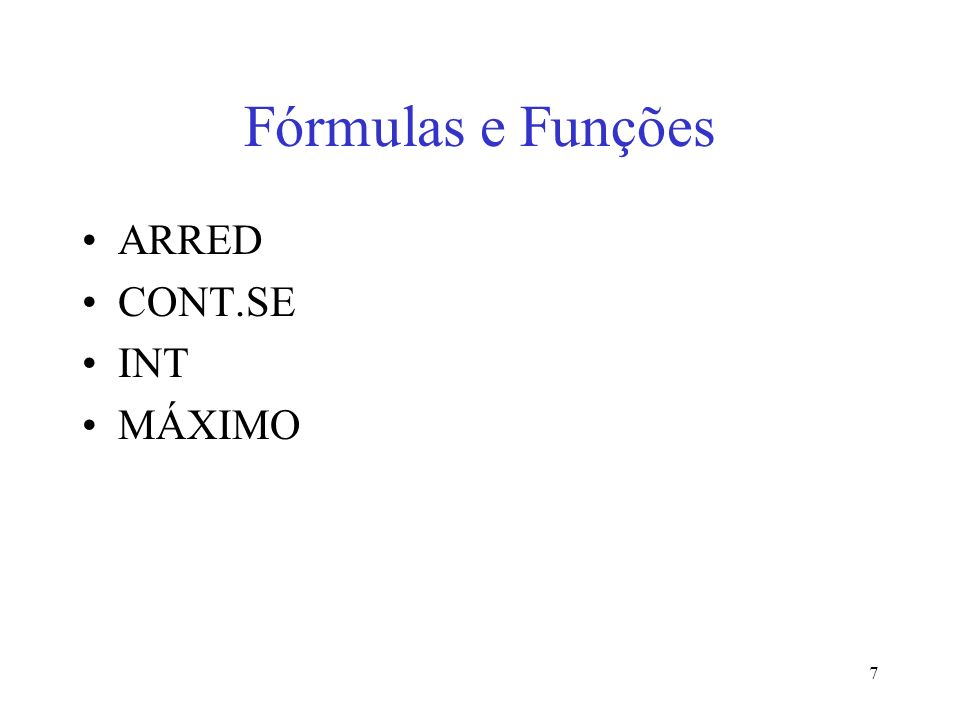 7 Fórmulas e Funções ARRED CONT.SE INT MÁXIMO