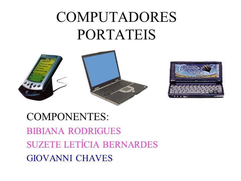 COMPUTADORES PORTATEIS COMPONENTES: BIBIANA RODRIGUES SUZETE LETÍCIA BERNARDES GIOVANNI CHAVES
