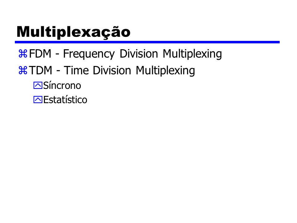 zFDM - Frequency Division Multiplexing zTDM - Time Division Multiplexing ySíncrono yEstatístico