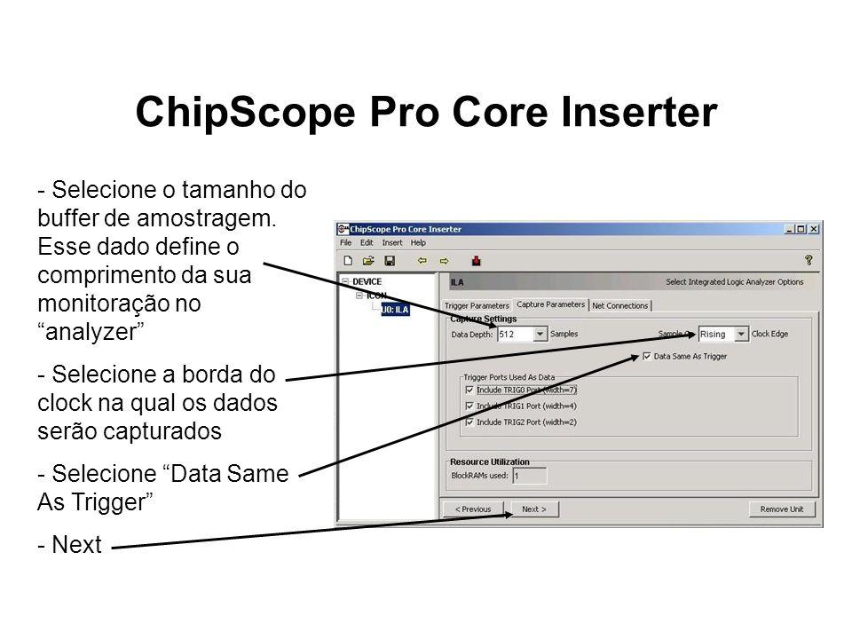 ChipScope Pro Core Inserter - Selecione o tamanho do buffer de amostragem. Esse dado define o comprimento da sua monitoração no analyzer - Selecione a