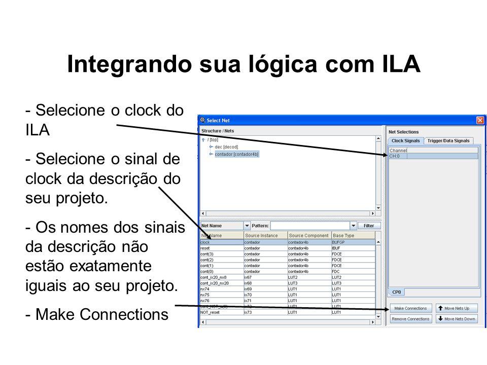 Integrando sua lógica com ILA - Selecione o clock do ILA - Selecione o sinal de clock da descrição do seu projeto. - Os nomes dos sinais da descrição