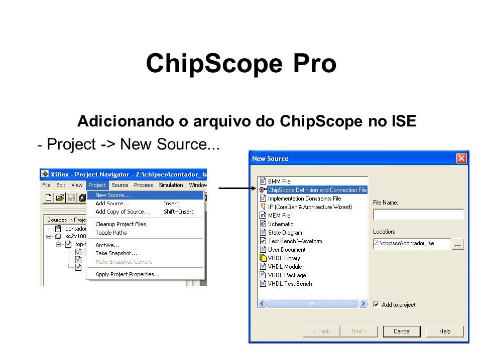ChipScope Pro -De volta ao ISE -Duplo click em Analyze Design Using Chipscope -Logo após a sintese física o ChipScope Pro Analyzer será inicializado