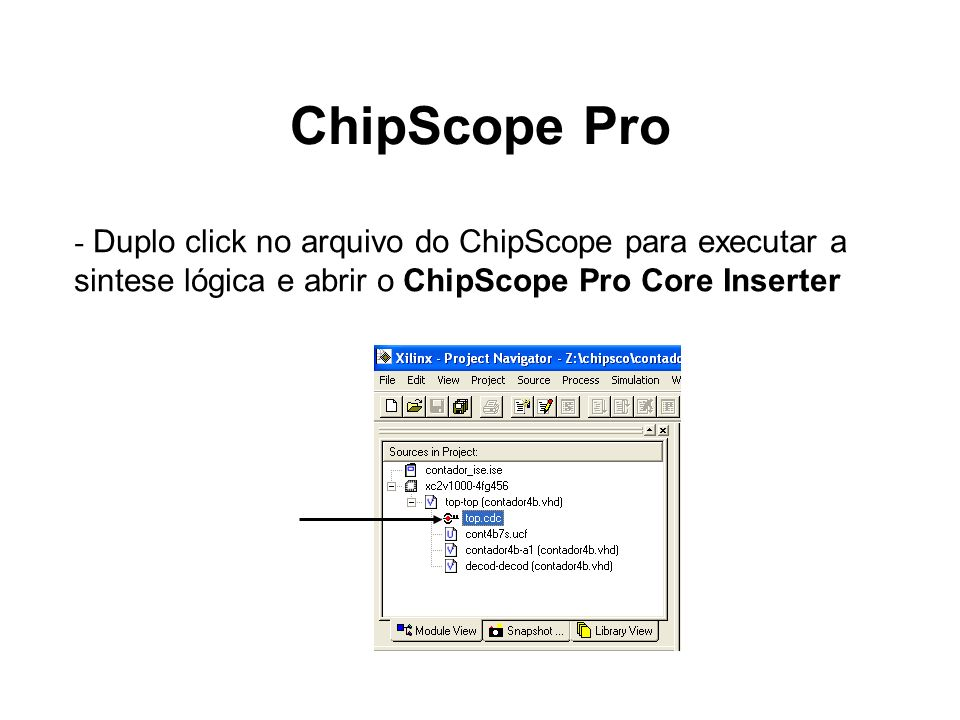 ChipScope Pro Analyzer - Selecione o dispositivo - Ok para iniciar o download - Selecione o bitstream
