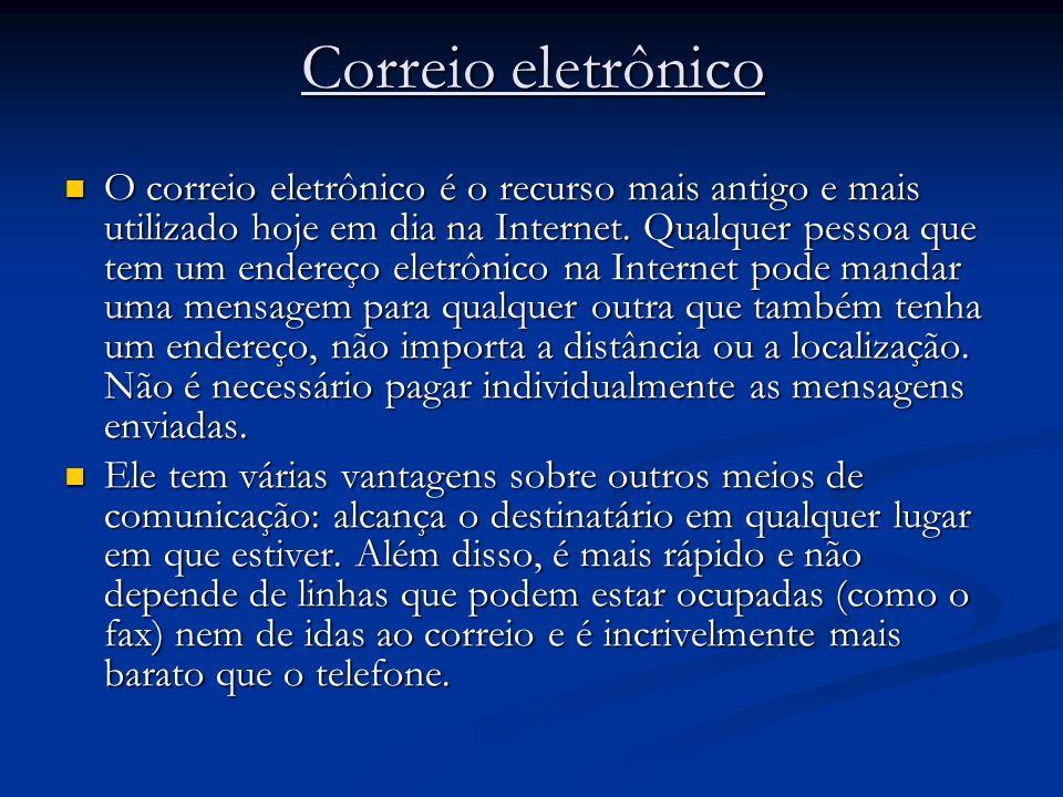 Correio eletrônico O correio eletrônico é o recurso mais antigo e mais utilizado hoje em dia na Internet. Qualquer pessoa que tem um endereço eletrôni