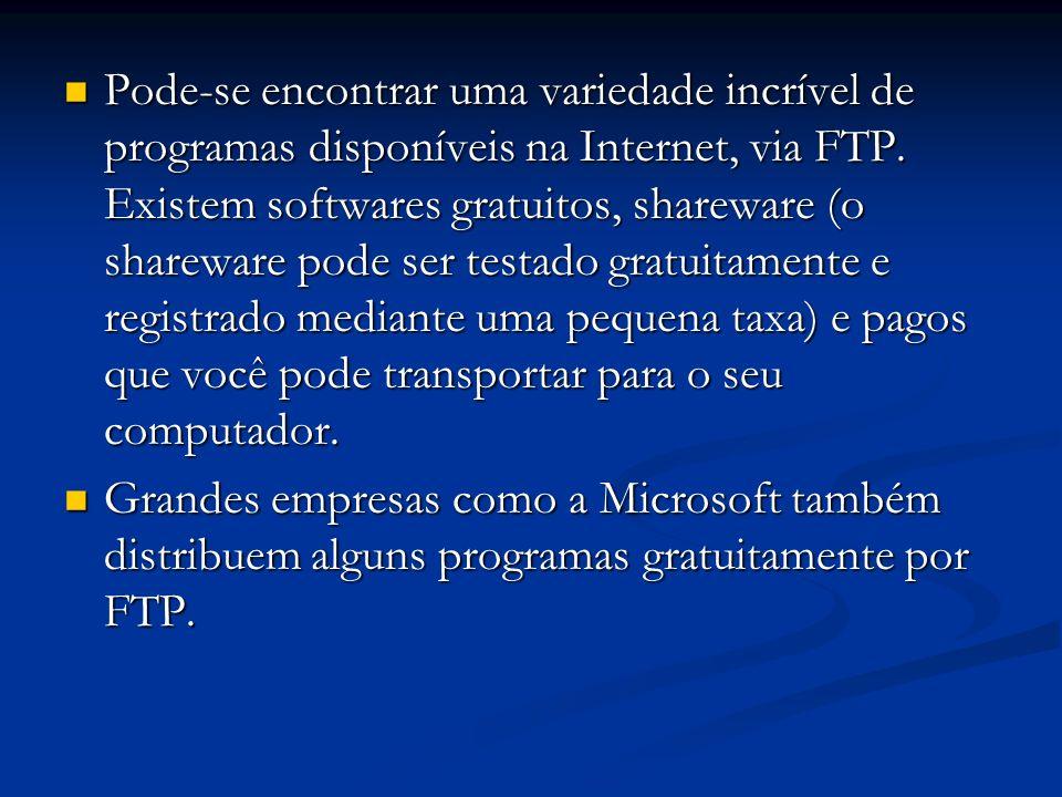 Pode-se encontrar uma variedade incrível de programas disponíveis na Internet, via FTP. Existem softwares gratuitos, shareware (o shareware pode ser t