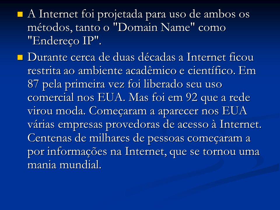 A Internet foi projetada para uso de ambos os métodos, tanto o