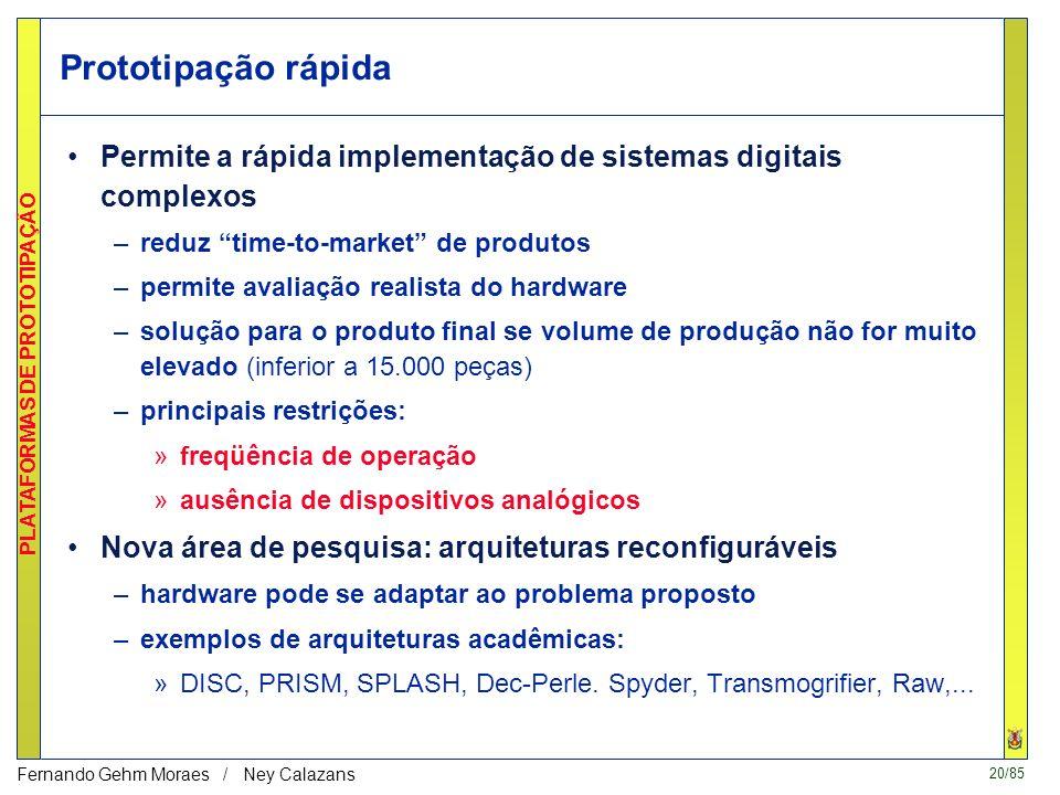 19/85 PLATAFORMAS DE PROTOTIPAÇÃO Fernando Gehm Moraes / Ney Calazans Como construir / validar um sistema complexo ? µPµP memória FPGA memória Sistema