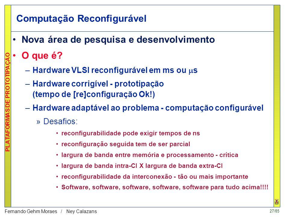 26/85 PLATAFORMAS DE PROTOTIPAÇÃO Fernando Gehm Moraes / Ney Calazans Taxonomia de Plataformas de Prototipação Critérios de Classificação; –Forma de c