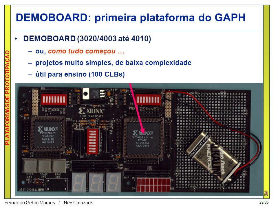28/85 PLATAFORMAS DE PROTOTIPAÇÃO Fernando Gehm Moraes / Ney Calazans Plataformas disponíveis no GAPH DEMOBOARD (4003 e 4010) HARP (transputer e 3195)