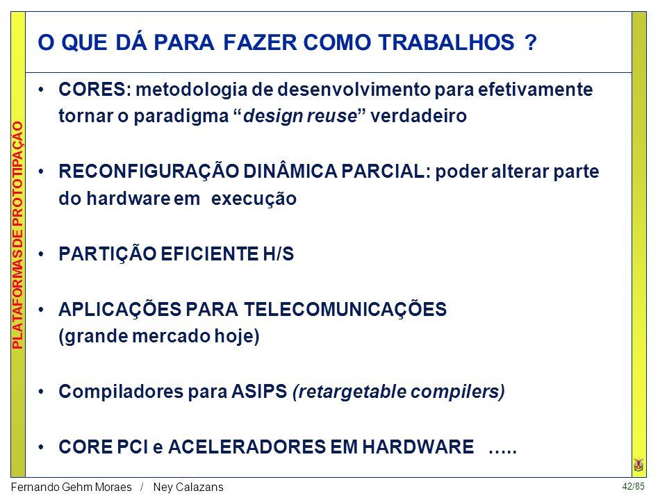 41/85 PLATAFORMAS DE PROTOTIPAÇÃO Fernando Gehm Moraes / Ney Calazans Ambiente de Prototipação Aptix (> US$ 30000) Recursos de interconexão abundantes