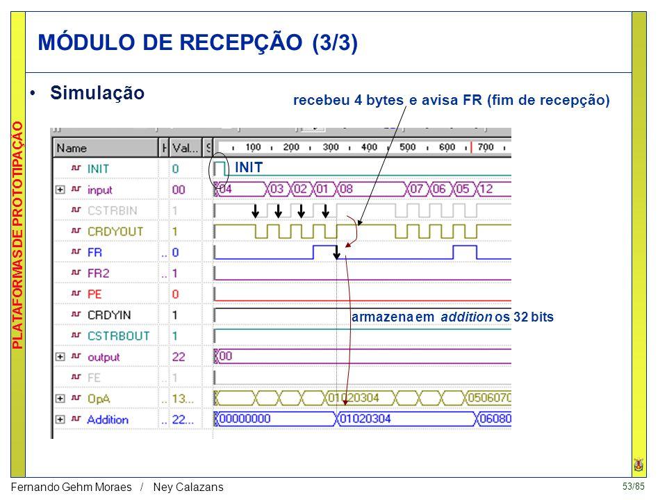 52/85 PLATAFORMAS DE PROTOTIPAÇÃO Fernando Gehm Moraes / Ney Calazans MÓDULO DE RECEPÇÃO (2/3) Implementação Cstrbin Init SRRR FR FFD R R IN DQ R Q R
