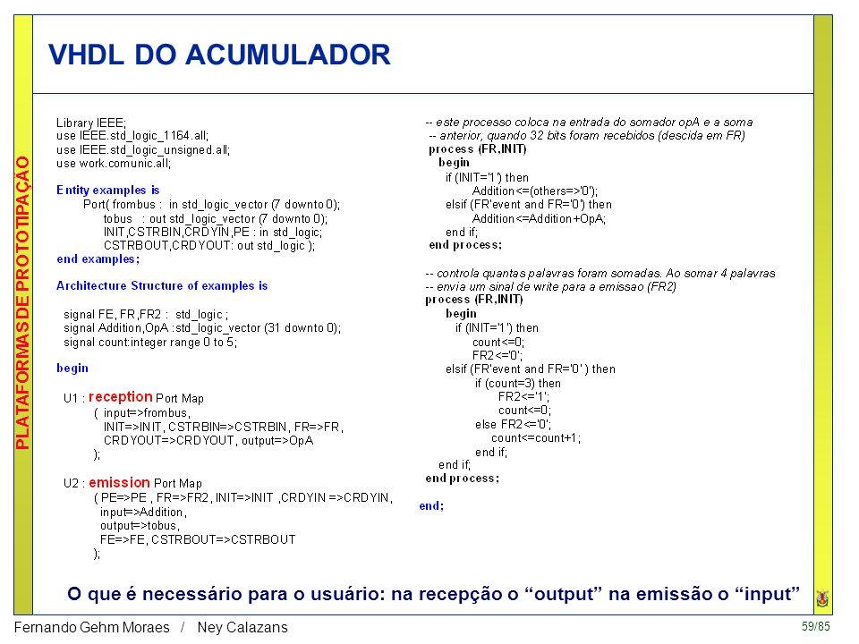 58/85 PLATAFORMAS DE PROTOTIPAÇÃO Fernando Gehm Moraes / Ney Calazans 4.2. UM PRIMEIRO EXEMPLO Circuito acumulador Basicamente deve haver um processo