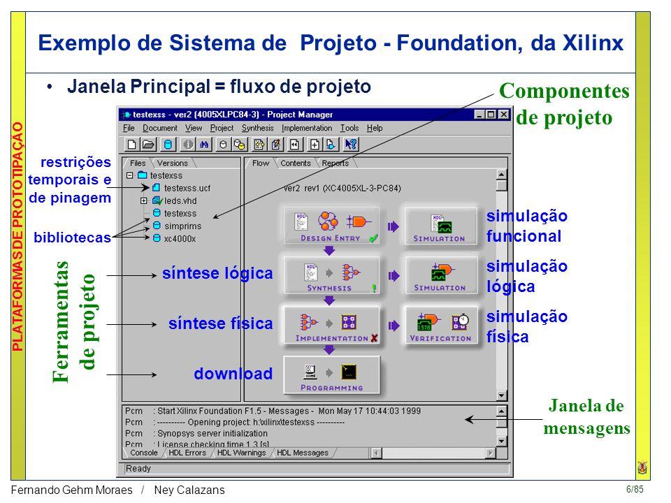 5/85 PLATAFORMAS DE PROTOTIPAÇÃO Fernando Gehm Moraes / Ney Calazans 1. Especificação e Projeto »criar circuito e módulo de validação (test_bench) »in