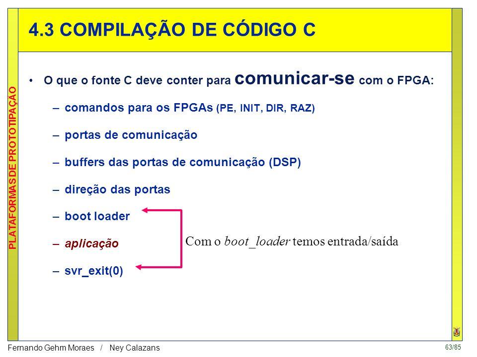 62/85 PLATAFORMAS DE PROTOTIPAÇÃO Fernando Gehm Moraes / Ney Calazans FERRAMENTAS UTILIZADAS Ambiente integrado de síntese : 1. Descrever e simular no
