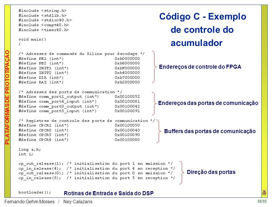 67/85 PLATAFORMAS DE PROTOTIPAÇÃO Fernando Gehm Moraes / Ney Calazans Código C - Execução Para rodar o programa C é necessário executar um batch, que