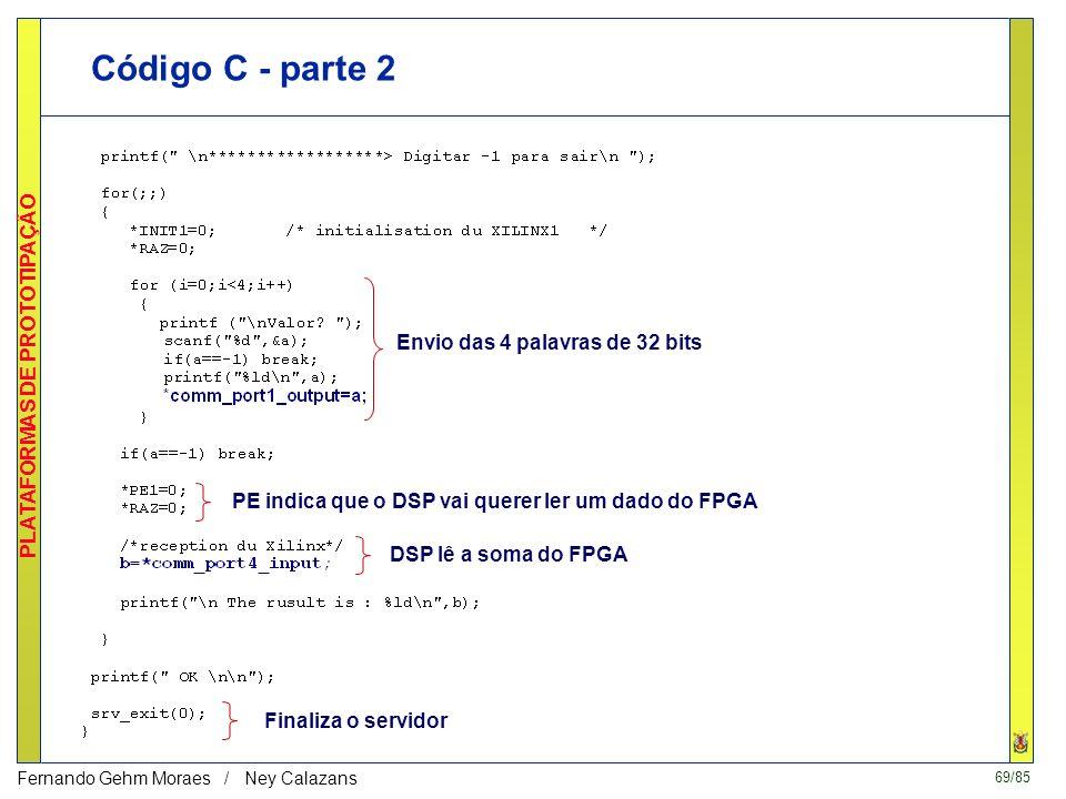 68/85 PLATAFORMAS DE PROTOTIPAÇÃO Fernando Gehm Moraes / Ney Calazans Código C - Exemplo de controle do acumulador Endereços de controle do FPGA Ender