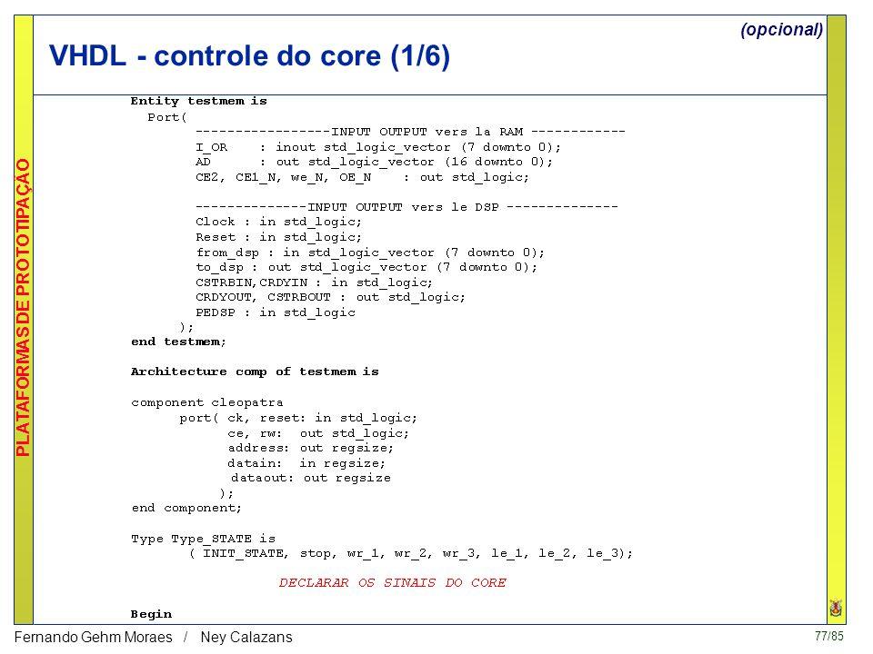 76/85 PLATAFORMAS DE PROTOTIPAÇÃO Fernando Gehm Moraes / Ney Calazans Parte Software - Programa C de controle (simplificado) void main() { *INIT1=0; /
