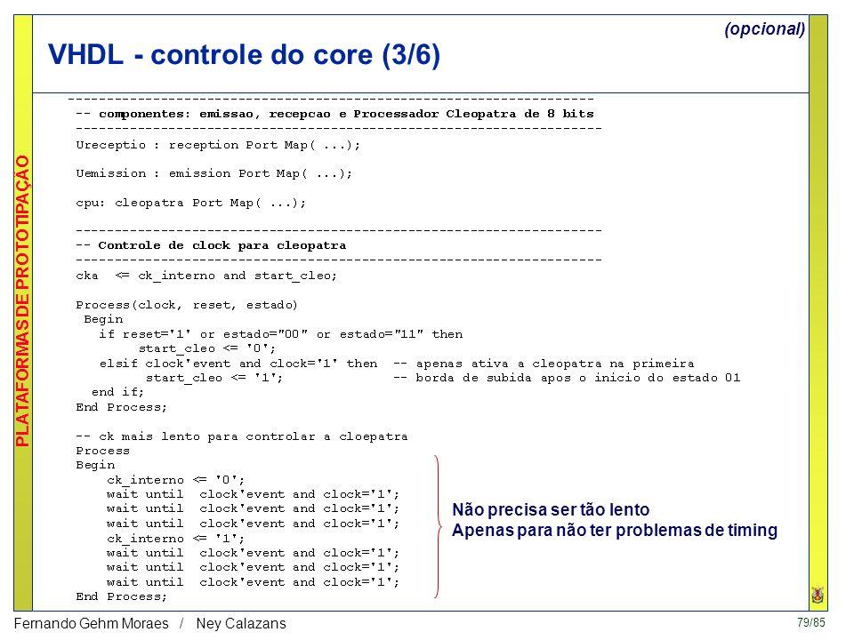78/85 PLATAFORMAS DE PROTOTIPAÇÃO Fernando Gehm Moraes / Ney Calazans VHDL - controle do core (2/6) Temos três estados, controlados pelo RESET e PEDSP