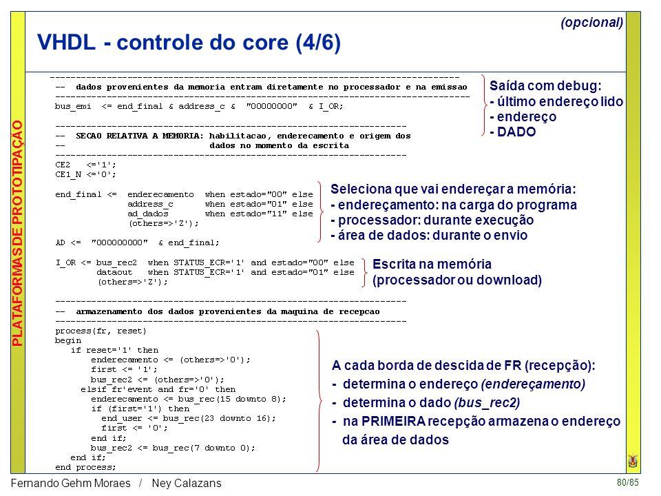 79/85 PLATAFORMAS DE PROTOTIPAÇÃO Fernando Gehm Moraes / Ney Calazans VHDL - controle do core (3/6) Não precisa ser tão lento Apenas para não ter prob